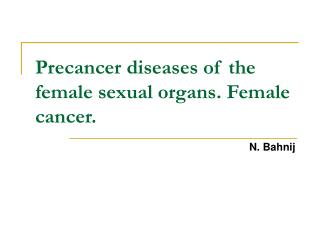 Precancer diseases of the female sexual organs. Female cancer.