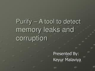 Purify – A tool to detect  memory leaks and corruption