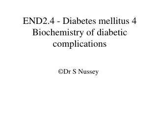 END2.4 - Diabetes mellitus 4 Biochemistry of diabetic complications