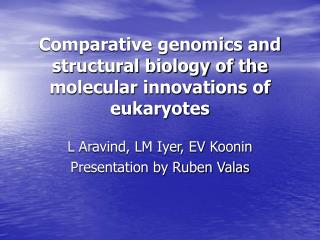 Comparative genomics and structural biology of the molecular innovations of eukaryotes