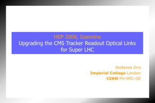 HEP 2006, Ioannina Upgrading the CMS Tracker Readout Optical Links  for Super LHC