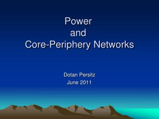 Power  and  Core-Periphery Networks