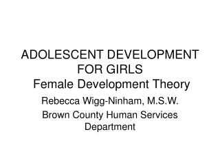 ADOLESCENT DEVELOPMENT FOR GIRLS   Female Development Theory