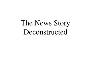 The News Story Deconstructed