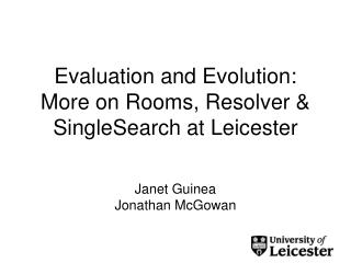 Evaluation and Evolution: More on Rooms, Resolver & SingleSearch at Leicester