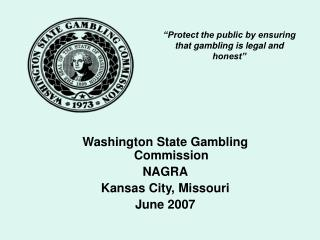 """Protect the public by ensuring that gambling is legal and honest"""