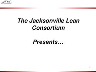 The Jacksonville Lean Consortium  Presents…
