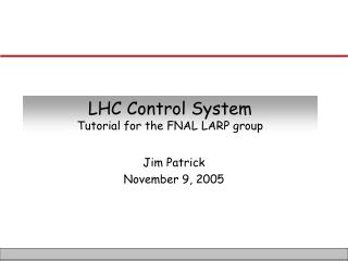 LHC Control System Tutorial for the FNAL LARP group