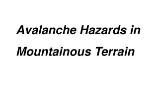 Avalanche Hazards in Mountainous Terrain