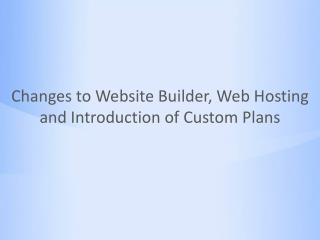 Changes to Website Builder, Web Hosting and Introduction of Custom Plans