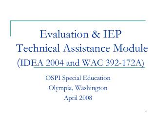 Evaluation & IEP  Technical Assistance Module ( IDEA 2004 and WAC 392-172A)