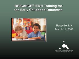 BRIGANCE ®  IED-II Training for the Early Childhood Outcomes