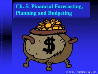 Ch. 5: Financial Forecasting, Planning and Budgeting