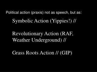Symbolic Action (Yippies!) // Revolutionary Action (RAF,  Weather Underground) //