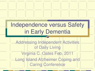 Independence versus Safety in Early Dementia