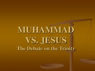 MUHAMMAD  VS. JESUS The Debate on the Trinity