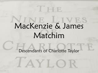 MacKenzie  & James  Matchim