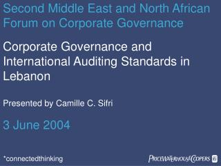 Corporate Governance and International Auditing Standards in Lebanon Presented by Camille C. Sifri