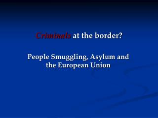 Criminals at the border?