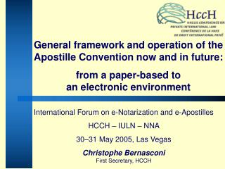 International Forum on e-Notarization and e-Apostilles  HCCH – IULN – NNA  30–31 May 2005, Las Vegas Christophe Be