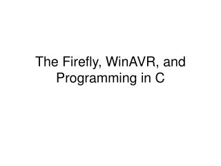 The Firefly, WinAVR, and Programming in C