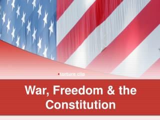 War, Freedom & the Constitution