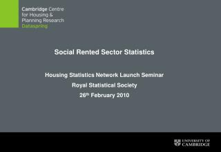 Social Rented Sector Statistics Housing Statistics Network Launch Seminar Royal Statistical Society 26 th  February 2010