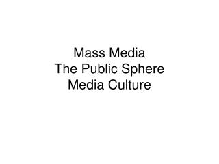 Mass Media  The Public Sphere Media Culture