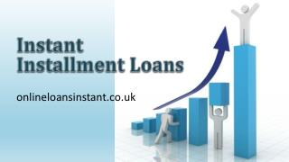 Instant Installment Loans Get cash Right Away