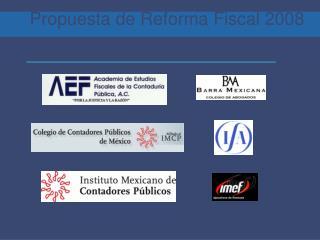 Propuesta de Reforma Fiscal 2008 (CFF, ISR, CETU y LICI)