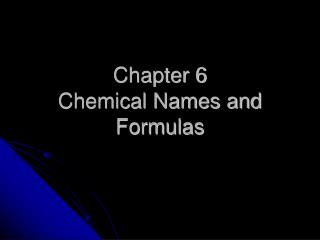 Chapter 6 Chemical Names and Formulas