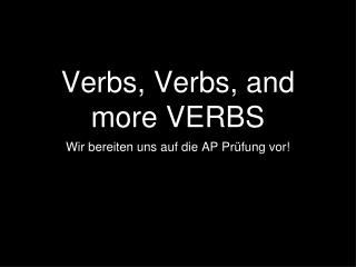 Verbs, Verbs, and more VERBS