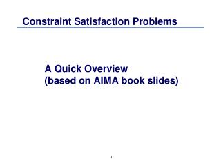 Constraint Satisfaction Problems 	A Quick Overview 	(based on AIMA book slides)