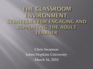 The Classroom Environment: Strategies for Engaging and Supporting the Adult Learner