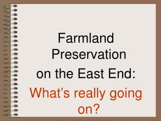 Farmland Preservation on the East End: What's really going on?
