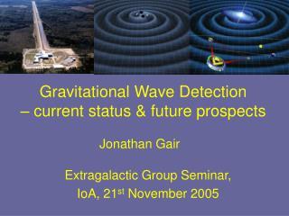 Gravitational Wave Detection – current status & future prospects