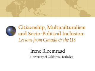 Citizenship, Multiculturalism and Socio-Political Inclusion: Lessons from Canada & the US