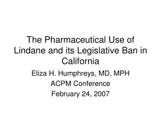 The Pharmaceutical Use of Lindane and its Legislative Ban in California