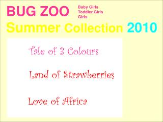 BUG ZOO Summer  Collection 2010