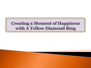 Creating a Moment of Happiness with A Yellow Diamond Ring
