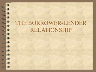 THE BORROWER-LENDER RELATIONSHIP