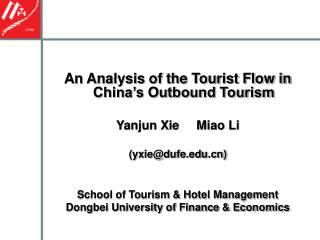 An Analysis of the Tourist Flow in China's Outbound Tourism Yanjun Xie     Miao Li (yxie@dufe) School of Tourism & H