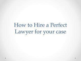 How to Hire a Perfect Lawyer for Your Case