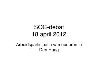 SOC- debat 18 april 2012