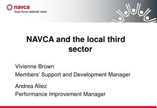 NAVCA and the local third sector Vivienne Brown Members' Support and Development Manager