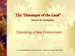 "The ""Distemper of the Land"" † Samuel de Champlain"