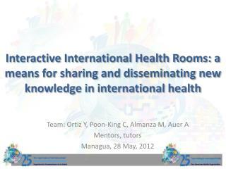 Team: Ortiz Y, Poon-King C, Almanza M, Auer A Mentors, tutors Managua, 28 May, 2012