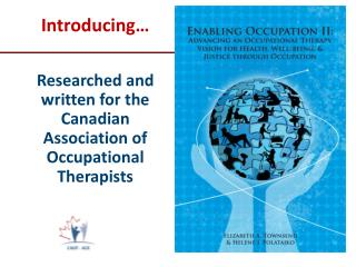 Introducing… Researched and  written for the  Canadian  Association of Occupational  Therapists