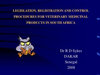 LEGISLATION, REGISTRATION AND CONTROL PROCEDURES FOR VETERINARY MEDICINAL PRODUCTS IN SOUTH AFRICA