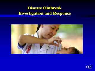 Disease Outbreak  Investigation and Response
